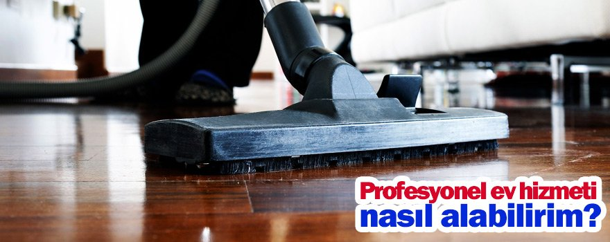 Profesyonel ev hizmeti nasıl alabilirim ?